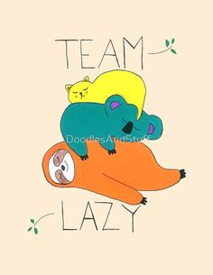 Team lazy, a cat, a koala bear and a sloth all pilled up on each other blissfully asleep :) great gift for your team lazy teammates. Hand drawn with markers, available on a range of products such as tshirts, pillows, mugs and more..:)