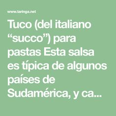 """Tuco (del italiano """"succo"""") para pastas Esta salsa es típica de algunos países de Sudamérica, y cada ama de casa suele tener su propia..."""