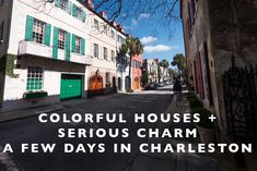 Colorful Houses + Serious Charm : A Few Days in Charleston