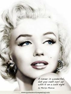 A career is wonderful, but you can't curl up with it on a cold night. by Marilyn Monroe