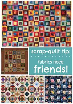 Scrap-quilt tip: fabrics need friends!