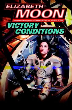 Publication: Victory Conditions  Authors: Elizabeth Moon Year: 2008-02-00 ISBN: 978-0-345-49161-9 [0-345-49161-0] Publisher: Del Rey / Ballantine Cover: Dave Seeley