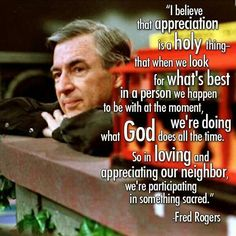 The world would be a much better place if there were more folks like Mr. Rogers.
