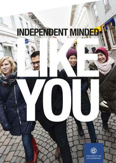 Student brochure, University of Gothenburg  INDEPENENT MINDED.  LIKE YOU. Meet four students at the University of Gothenburg, Sweden and learn about their experience.