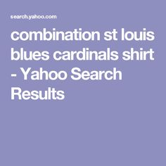 combination st louis blues cardinals shirt - Yahoo Search Results