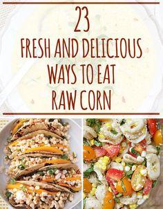 23 Amazing Ways To Eat Raw Corn
