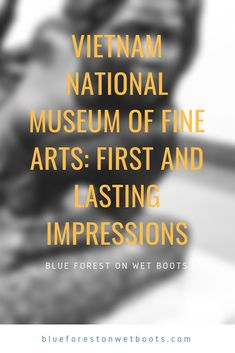 Vietnam National Museum of Fine Arts in Hanoi is one of the most unique museums that BFOWB has been to in that it was a … Read Blue Forest, Museum Of Fine Arts, Hanoi, National Museum, Museums, Vietnam, Display, Writing, History