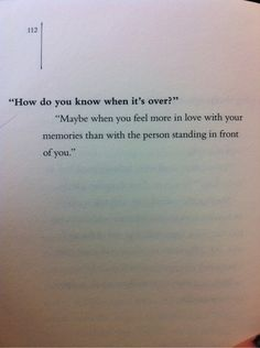 """How do you know when it's over? ""Maybe when you feel more in love with your memories than with the person standing in front of you."" -Gunnar Ardelius, from ""I Need You More Than I Love You and I Love You to Bits"""