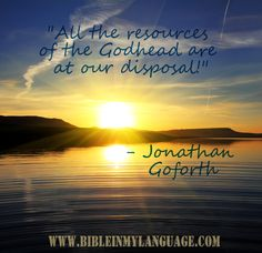 """All the resources of the Godhead are at our disposal!""  - Jonathan Goforth / www.bibleinmylanguage.com"
