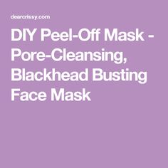DIY Peel-Off Mask - Pore-Cleansing, Blackhead Busting Face Mask