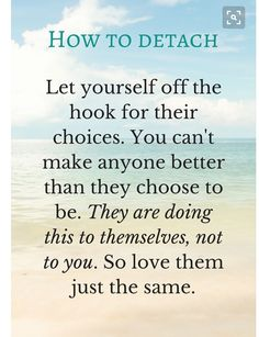 How to practice detachment and start letting go of relationships that don't work. When there is addiction detachment can save your sanity. The Words, Detachment Quotes, Emotional Detachment, Quotes To Live By, Me Quotes, Step Mum Quotes, Leader Quotes, Cover Quotes, Codependency Recovery