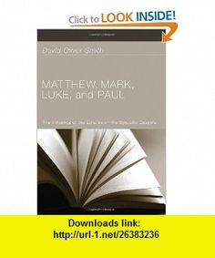 Matthew, Mark, Luke, and Paul The Influence of the Epistles on the Synoptic Gospels (9781610973199) David Oliver Smith, Robert M. Price , ISBN-10: 1610973194  , ISBN-13: 978-1610973199 ,  , tutorials , pdf , ebook , torrent , downloads , rapidshare , filesonic , hotfile , megaupload , fileserve