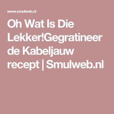 Oh Wat Is Die Lekker!Gegratineerde Kabeljauw recept | Smulweb.nl