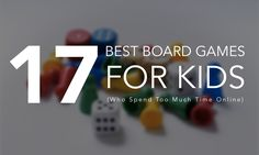 Now is the time to get your kids out from behind the screen and involved in some real face-to-face fun! Here are 17 of the best board games for kids.