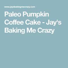Paleo Pumpkin Coffee Cake - Jay's Baking Me Crazy