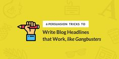 Want to write blog headlines that work? Smart blog post titles persuade people to click through and read the post. In this article, we'll share 6 persuasion tricks to write blog headlines that work like gangbusters, every single time.