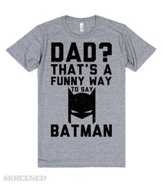 Dad is Batman | Dad? That's a funny way to say Batman. This shirt is for all the dads out there at are basically their favorite  DC superhero— Batman! #Skreened