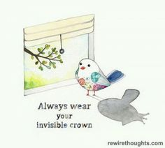 """""""Always wear your invisible crown."""" ~<>~ (quote, bird illustration)"""