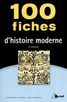 100 fiches d'histoire moderne / Stéphane Durand, professeur d'histoire moderne à Avignon, Éric Wenzel, maître de conférences en histoire du droit à l'université d'Avignon