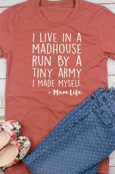 Well, if this ain't the truth | I Live In a Madhouse Run By a Tiny Army I Made Myself // Mom Shirt// Gift for Mom// Funny Mom Shirt // Mom Life | Etsy | affiliate