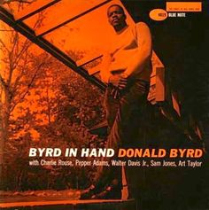 Donald Byrd - Byrd In Hand - Blue Note BLP 4019 with Charlie Rouse (ts) Pepper Adams (bs) Walter Davis Jr.(p) Sam Jones (b) Art Taylor (d) Rudy Van Gelder Studio, Hackensack, NJ, May 31, 1959