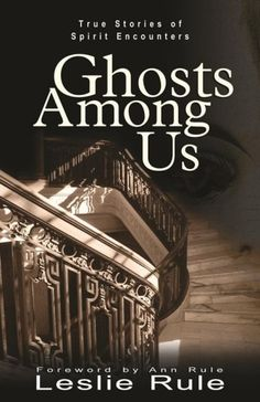 Ghosts Among Us: True Stories of Spirit Encounters, by Leslie Rule 13 Books That Will Make You Believe In Ghosts I Love Books, Good Books, Books To Read, My Books, Ghost Stories, True Stories, Scary Stories, True Story Books, Book Lists