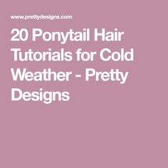 20 Ponytail Hair Tutorials for Cold Weather - Pretty Designs