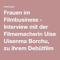 Frauen im Filmbusiness - Interview mit der Filmemacherin Uisenma Borchu, zu ihrem Debütfilm Schau mich nicht so an - und Frauen im Film