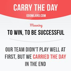 """""""Carry the day"""" means """"to win, to be successful"""". Example: Our team didn't play well at first, but we carried the day in the end. Want to learn English? Choose your topic here: learzing.com #idiom #idioms #saying #sayings #phrase #phrases #expression #expressions #english #englishlanguage #learnenglish #studyenglish #language #vocabulary #dictionary #grammar #efl #esl #tesl #tefl #toefl #ielts #toeic #englishlearning #vocab #wordoftheday #phraseoftheday"""