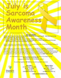 July is Sarcoma Awareness Month.      Dani's Foundation is presenting a sarcoma fact every day this month to make the public more aware of these rare forms of cancer.      Please help us by sharing these facts with your FB Friends. And, do not forget to volunteer or make a donation to a sarcoma organization this month and beyond!
