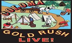 Coloma Gold Rush Live! | In El Dorado County. Marshall Gold Discovery State Historic Park as Coloma transforms into an 1850s mining camp. Visitors will experience the California Gold Rush as they listen to miners' tales, visit merchants, and re-enactors bring historical figures back to life.