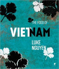 The Food of Vietnam: Luke Nguyen: 9781742706207: Amazon.com: Books