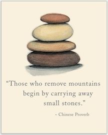 """Those who remove mountains begin by carrying away small stones"" Chinese Proverb   Card by Cardthartic"