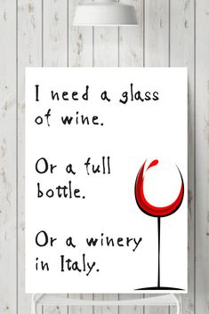 I need a glass of wine. Or a full bottle. Or a winery in Italy.
