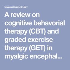 A review on cognitive behavorial therapy (CBT) and graded exercise therapy (GET) in myalgic encephalomyelitis (ME) / chronic fatigue syndrome (CFS): ... - PubMed - NCBI