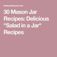 "30 Mason Jar Recipes: Delicious ""Salad in a Jar"" Recipes"