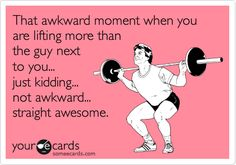 That awkward moment when you are lifting more than the guy next to you... just kidding... not awkward... straight awesome.