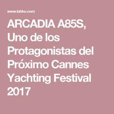 ARCADIA A85S, Uno de los Protagonistas del Próximo Cannes Yachting Festival 2017