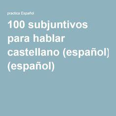 100 subjuntivos para hablar castellano (español)