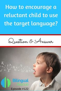How to encourage a reluctant child to use the target language