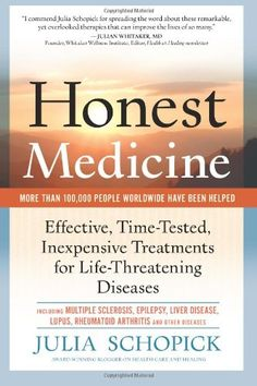 Honest Medicine: Effective, Time-Tested, Inexpensive Treatments for Life-Threatening Diseases by Julia E. Schopick,http://www.amazon.com/dp/0982969015/ref=cm_sw_r_pi_dp_kbEYsb0ZCAXMHWE7