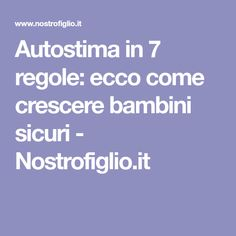 Autostima in 7 regole: ecco come crescere bambini sicuri - Nostrofiglio.it Montessori, I Love My Son, Pregnancy, Stress, Parenting, Mindfulness, Memories, Education, Words