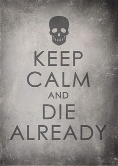 Keep Calm and Die Already - explicitworks