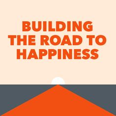 Building the Road to Happiness