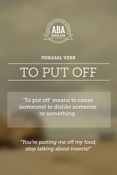 "New English #Phrasal #Verb: ""Put off"" means to cause (someone) to dislike someone or something. #esl"