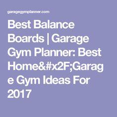 Best Balance Boards   Garage Gym Planner: Best Home/Garage Gym Ideas For 2017