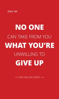 EDGY 249 - NO ONE CAN TAKE FROM YOU WHAT YOU'RE UNWILLING TO GIVE UP. Edgy Quotes, Say What You Mean, You Meant, Some Words, Giving Up, Bronze, Sayings, Lyrics, Word Of Wisdom