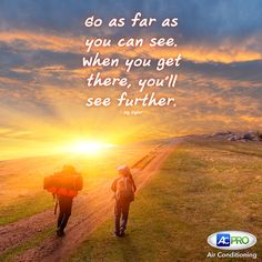 """AC Pro  """"Go as far as you can see. When you get there, you'll see further."""" ~ Zig Ziglar. How far will you go today? #MotivationalMonday"""