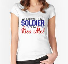 Military Welcome Home Soldier Now Kiss Me Army Marines Air Force Coast Guard  Navy Sailor USMC Wife Husband Boyfriend GirlfriendLove Armed Services America Deployed Deployment War Veteran by CozyTeesBuffalo