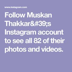 Follow Muskan Thakkar's Instagram account to see all 82 of their photos and videos.